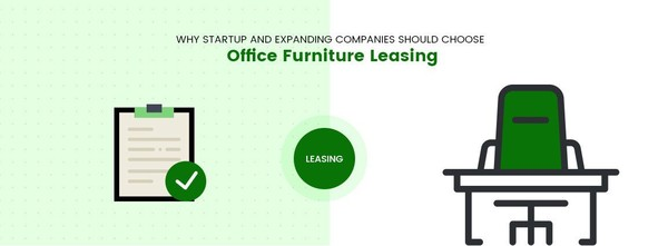 Why Startup and Expanding Companies Should Choose Office Furniture Leasing