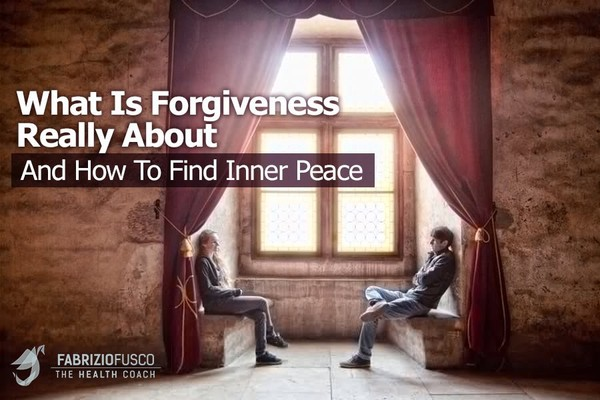 What Is Forgiveness Really About and How To Find Inner Peace | Fabrizio Fusco |