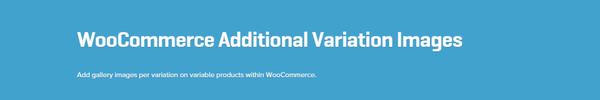 WooCommerce Additional Variation Images Extension 1.7.2   WooCommerce Plugins