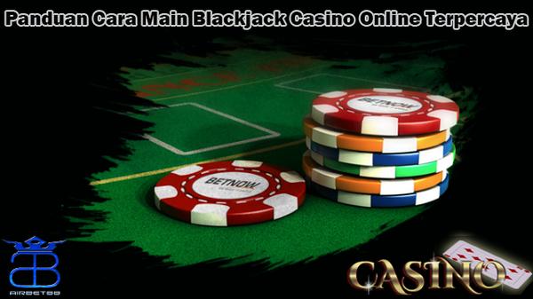 Panduan Cara Main Blackjack Casino Online Terpercaya