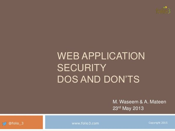 Web Application Security DOs and DON'Ts While you do not know attacks, how can you know about defense? http://web.folio3.com/services/web-application-developm…