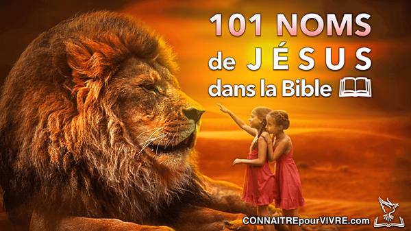101 Noms de Jésus dans la Bible | ConnaitrepourVivre | Site chrétien d'enseignement biblique