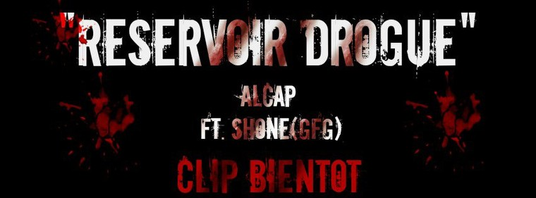 "ALCAP feat SHONE (GFG) ""Réservoir Drogue"""