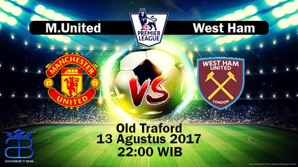 Prediksi Manchester United VS West Ham 13 Agustus 2017