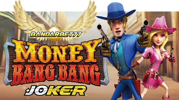 Bermain Money Bang Bang Game Slot Online Dari Joker123