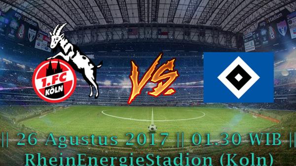 Prediksi Koln vs Hamburger SV 26 Agustus 2017 Liga Jerman