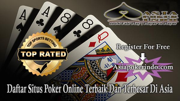 Daftar Situs Poker Online Terbaik Dan Terbesar Di Asia