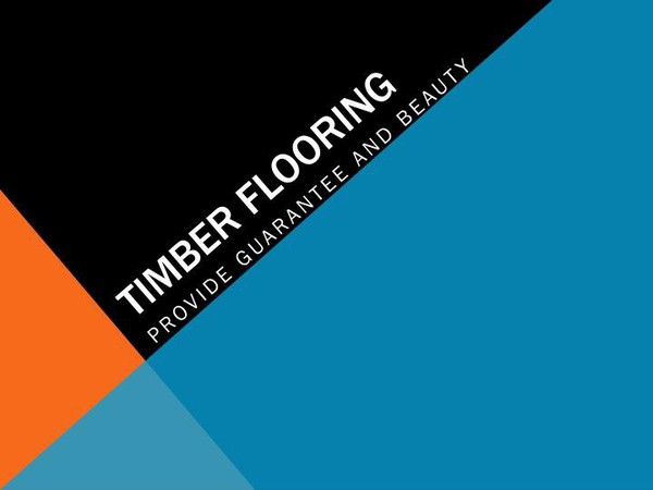 Timber Flooring: Provide Guarantee And Beauty