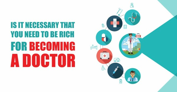 IS IT NECESSARY THAT YOU OUGHT TO BE RICH FOR becoming A DOCTOR?