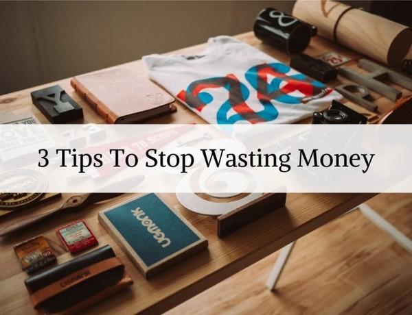 3 Easy Tips To Stop Wasting Money - Rich Dad Advisors