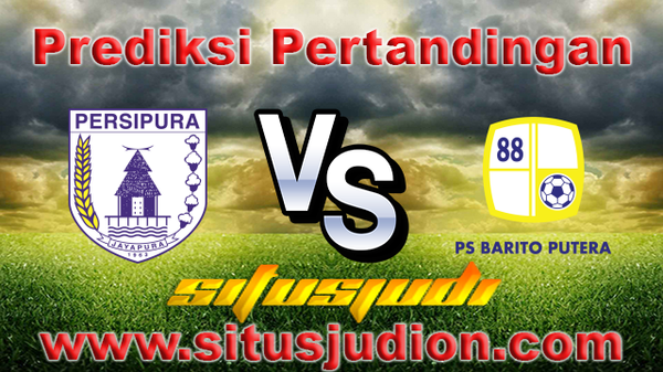 Prediksi Persipura vs Barito Putera 28 Mei 2017 | Situs Judi Bola