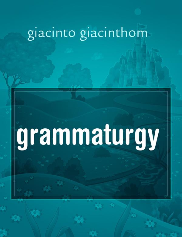 grammaturgy, il racconto di giacinto giacinthom - Storiebrevi - ilmiolibro