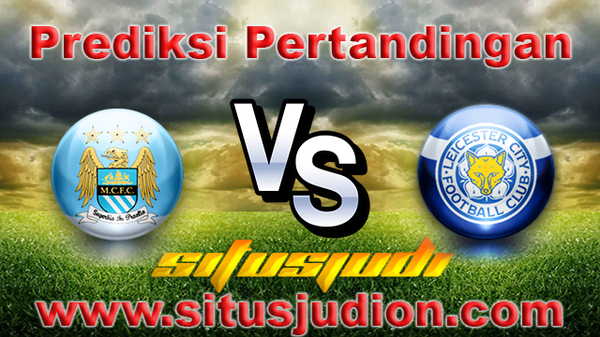 Prediksi Manchester City vs Leicester City 13 Mei 2017 | Situs Judi Bola
