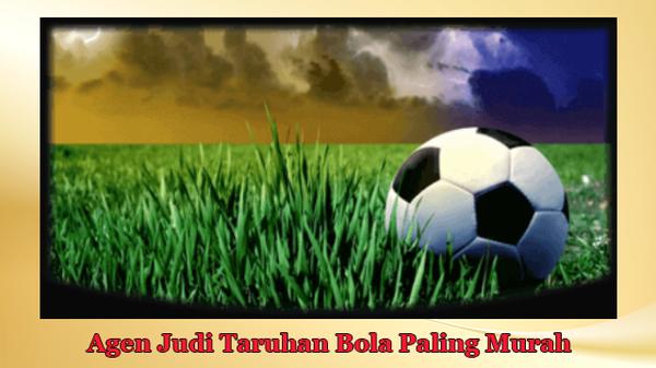 Agen Judi Taruhan Bola Paling Murah | Agen Taruhan Bola Resmi |