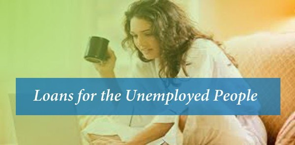 The Benefits Of Availing Loans For The Unemployed People