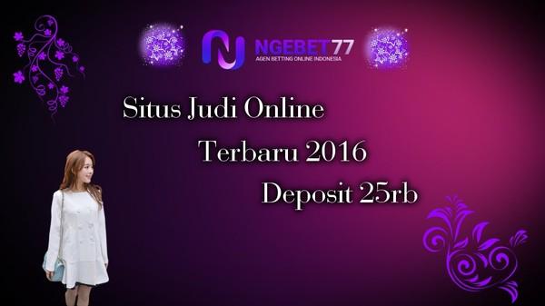 Situs Judi Online Terbaru 2016 Deposit 25rb