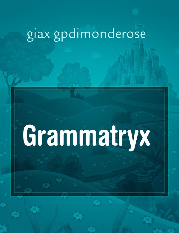 Grammatryx, il racconto di giax gpdimonderose - Storiebrevi - ilmiolibro