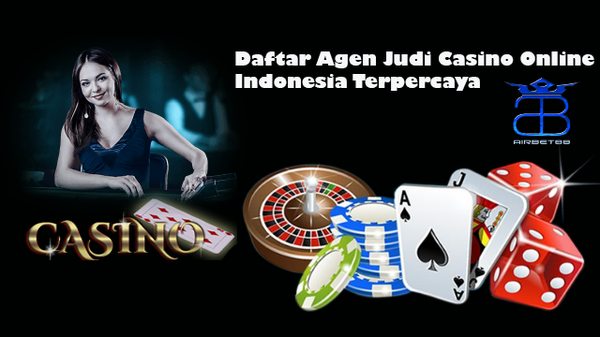 Daftar Agen Judi Casino Online Indonesia Terpercaya