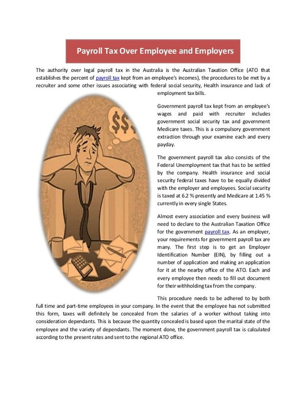 The authority over legal payroll tax in the Australia is the Australian Taxation Office (ATO that establishes the percent of payroll tax kept from an employee…