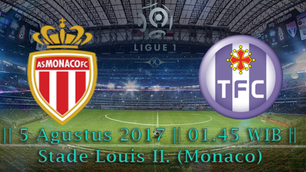 Prediksi monaco vs Toulouse 5 Agustus 2017 Liga 1 France