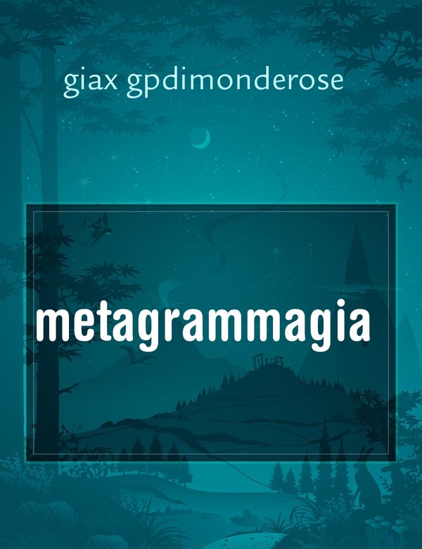 metagrammagia, il racconto di giax gpdimonderose - Storiebrevi - ilmiolibro