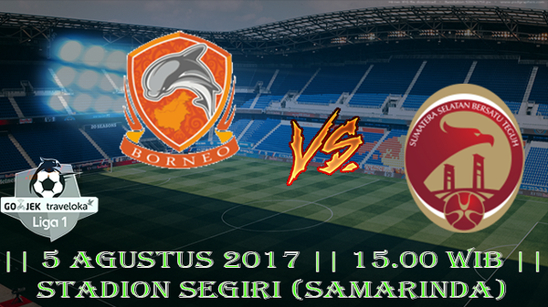Prediksi Borneo vs Sriwijaya 5 Agustus 2017 Liga 1 Indonesia