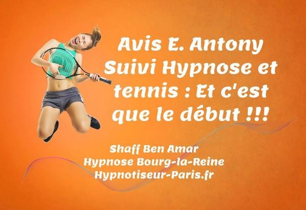 AVIS E ANTONY - SUIVI HYPNOSE ET TENNIS : C'EST QUE LE DÉBUT - Hypnotiseur à Paris