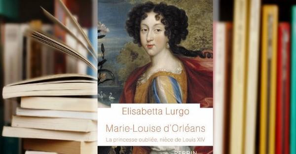 Livre: «Marie-Louise d'Orléans. La princesse oubliée, nièce de Louis XIV»