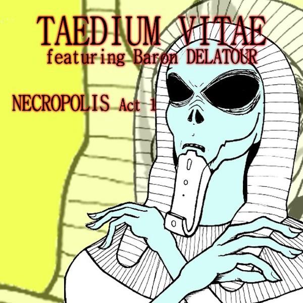 Nouvel album NECROPOLIS ACT 1 sortie le 11 Décembre 2017 - taedium-vitae-featuring-baron-delatour.com