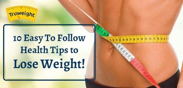 10 Easy To Follow Health Tips to Lose Weight!