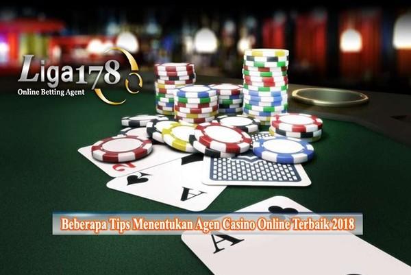 Beberapa Tips Menentukan Agen Casino Online Terbaik 2018