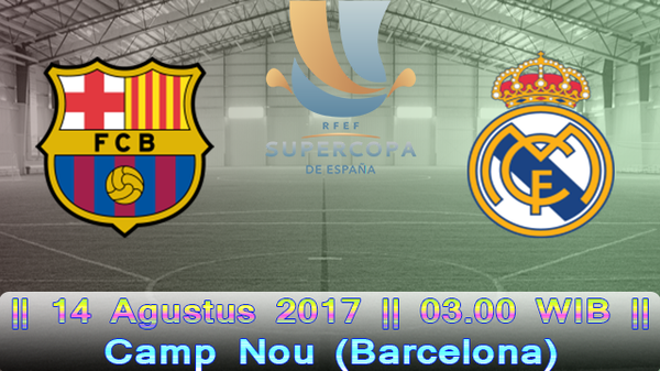 Prediksi Barcelona vs Real Madrid 14 Agustus 2017 Spanyol Super Cup