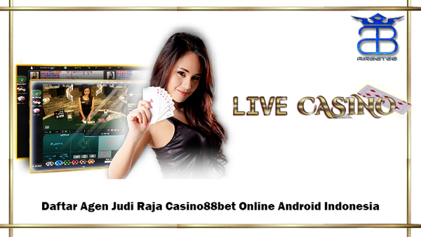 Daftar Agen Judi Raja Casino88bet Online Android Indonesia