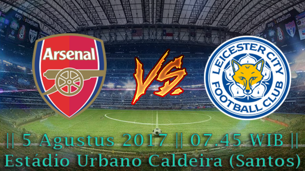 Prediksi Arsenal vs Leicester City 12 Agustus 2017 Liga Inggris