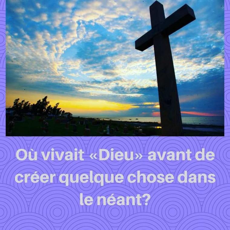 Où vivait «Dieu» avant de créer quelque chose dans le néant? - LNO