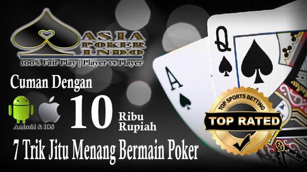 7 Trik Jitu Menang Bermain Poker Online Indonesia